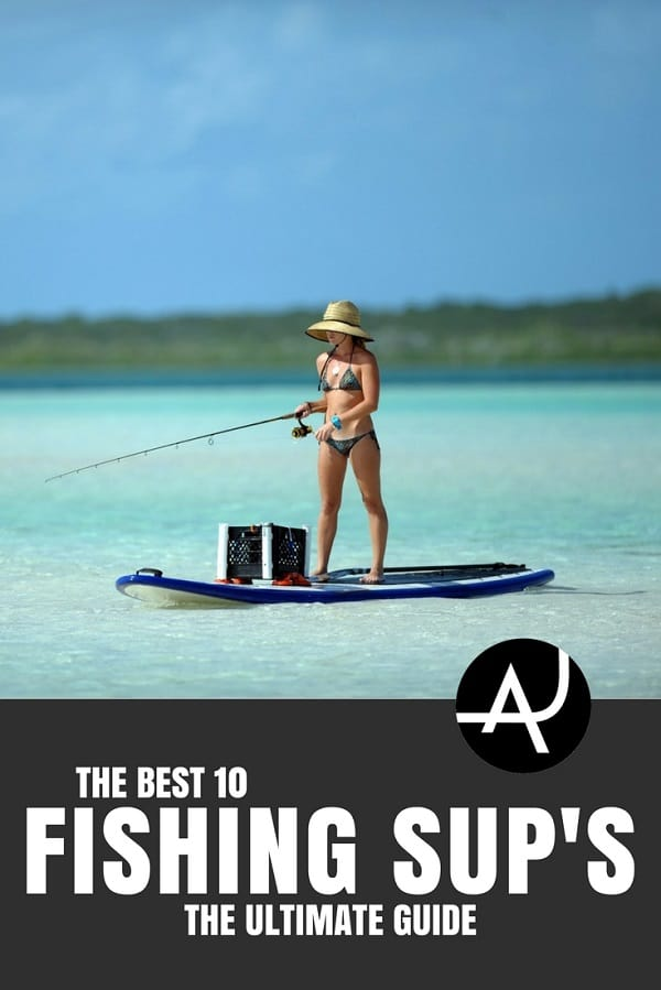 Best Fishing SUP - SUP Gear and Accessories – Paddleboarding Tips for Men and Women
