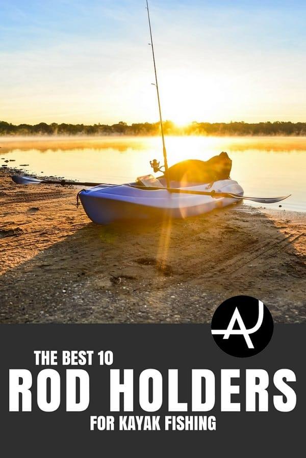 Kayak Fishing Rod Holder - Kayak Fishing Gear and Accessories – Kayak Fishing Tips and Setup Ideas for Men and Women