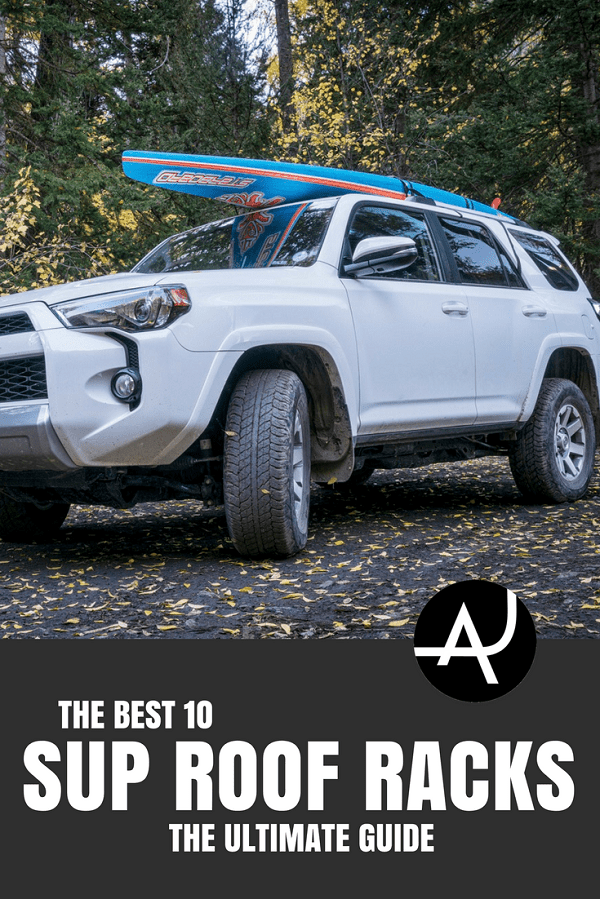 Best SUP Roof Rack - SUP Gear and Accessories – Paddleboarding Tips for Men and Women