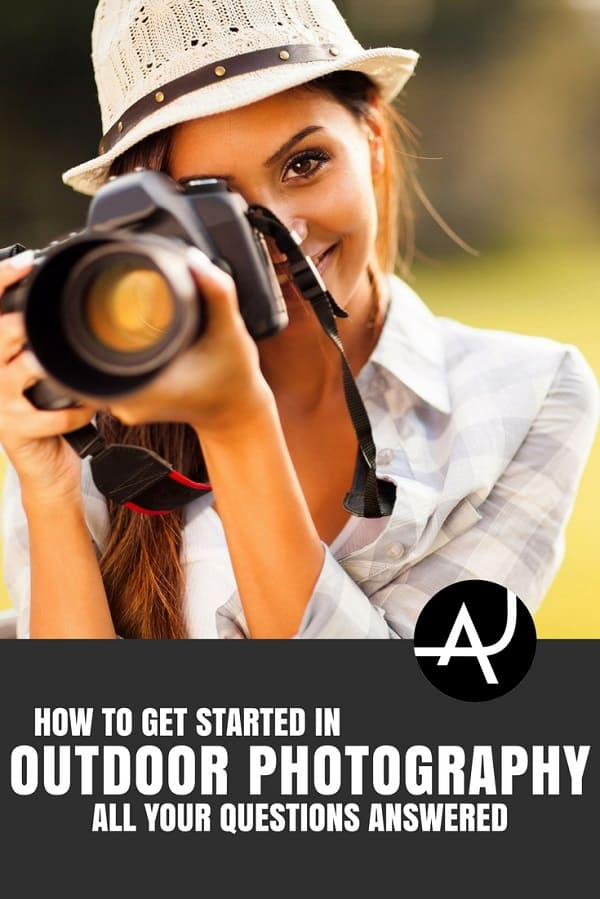 How to Get Started in Outdoor Photography - Outdoor Photography Tips and Ideas - Photography Equipment – Hiking Photography Articles – Nature, Wildlife and Landscape Photography Posts