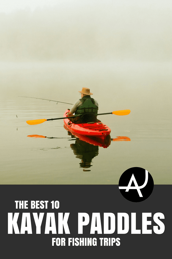 Best Kayak Paddle for Fishing - Kayak Fishing Gear and Accessories – Kayak Fishing Tips and Setup Ideas for Men and Women