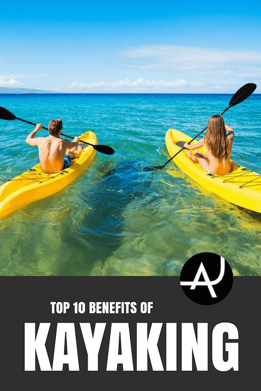 The Top 10 Benefits of Kayaking – Kayaking Tips for Beginners – Best Kayaking Gear and Accessories - Kayaking Ideas – Articles and Posts About Kayaking