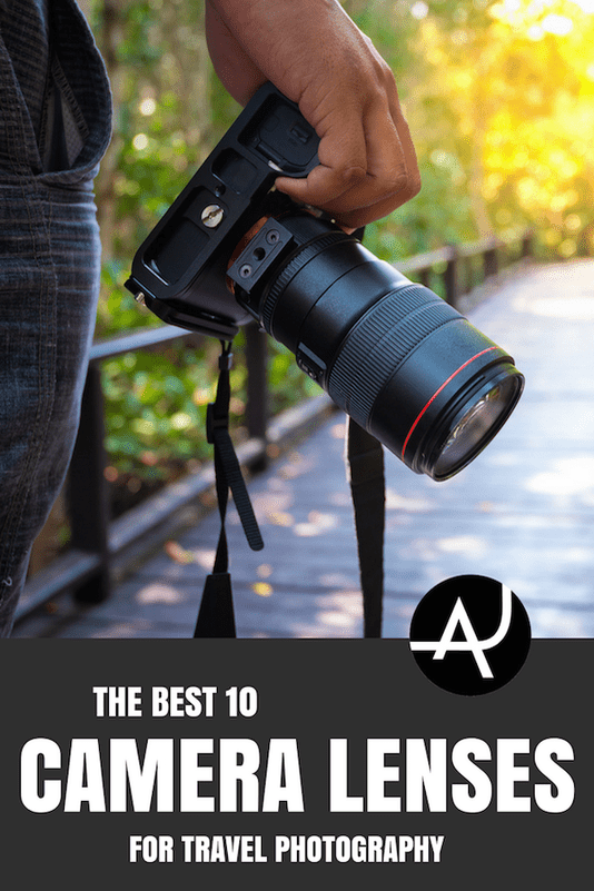 Top 10 Best Lenses For Travel Photography – Outdoor Photography Tips and Ideas  - Photography Equipment – Hiking Photography Articles – Nature, Wildlife and Landscape Photography Posts